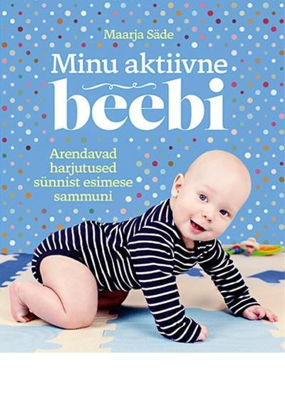 5175d3aebe9 Minu aktiivne beebi. Arendavad harjutused sünnist esimese sammuni