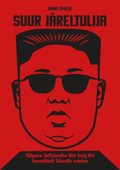 Suur Järeltulija. Hiilgava Seltsimehe Kim Jong Uni taevalikult täiuslik saatus