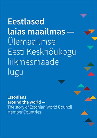 Eestlased laias maailmas - Ülemaailmse Eesti Kesknõukogu liikmesmaade lugu