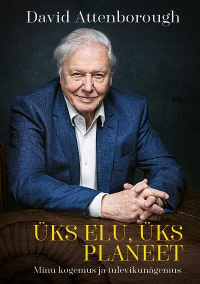 David Attenborough Üks elu, üks planeet. Minu kogemus ja tulevikunägemus